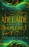 Adelaide and the Dragon Castle (The Adelaide Series, #1)