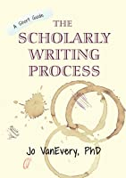 The Scholarly Writing Process (Short Guides #1)