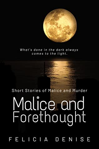 Malice and Forethought: Short Stories of Malice and Murder