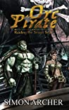 Download ebook Orc Pirate: Raiding the Seven Seas by Simon Archer