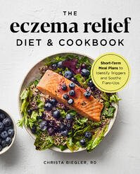 Eczema Relief Diet & Cookbook: Short-Term Meal Plans to Identify Triggers and Soothe Flare-Ups