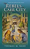The Rebels of Caer City (Mara of the League, #2)