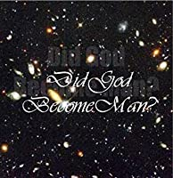 Did God Become Man?