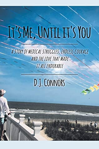 It's Me, Until It's You: A Story of Medical Struggles, Endless Courage and the Love That Made It All Endurable