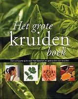 Het grote kruidenboek: Een complete gids voor het kweken en gebruiken van kruiden