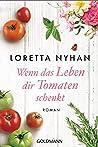 Wenn das Leben dir Tomaten schenkt: Roman