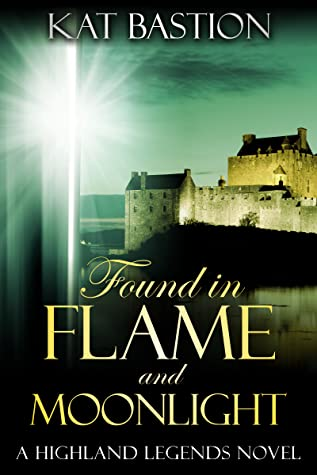 Found in Flame and Moonlight (Highland Legends, #3)