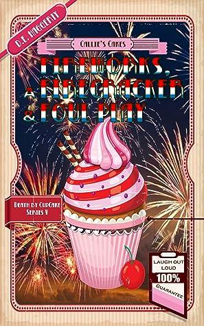 Fireworks, A Firecracker & Foul Play (Death by Cupcake, #5)