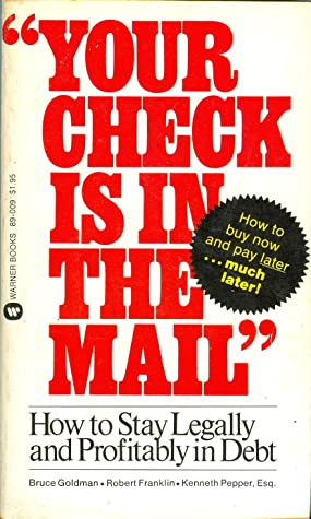 Your Check is in the Mail: How to Stay Legally and Profitably in Debt