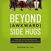 Beyond Awkward Side Hugs: Living as Christian Brothers and Sisters in a Sex-Crazed World