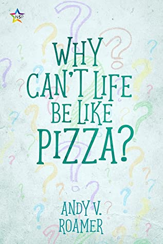 Why Can't Life Be Like Pizza? by Andy V. Roamer