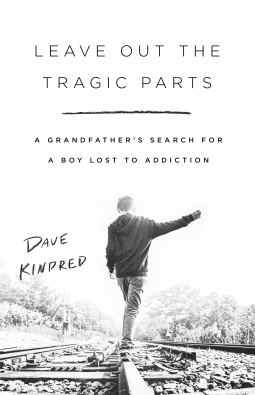 Leave Out the Tragic Parts: A Grandfather's Search for a Boy Lost to Addiction