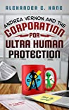 Andrea Vernon and the Corporation for UltraHuman Protection (Andrea Vernon, #1)