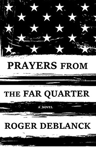 Prayers from the Far Quarter by Roger DeBlanck