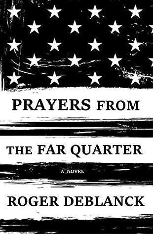 Prayers from the Far Quarter by Roger DeBlanck