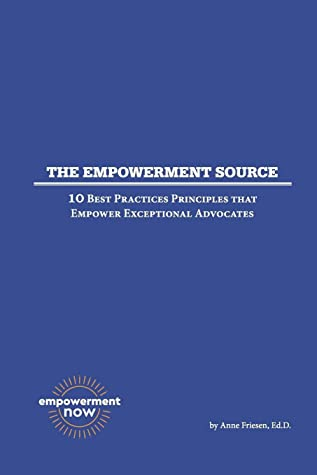 The Empowerment Source: 10 Best Practices Principles That Empower Exceptional Advocates