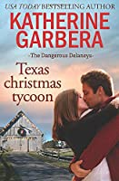 Texas Christmas Tycoon (The Dangerous Delaneys, #3)