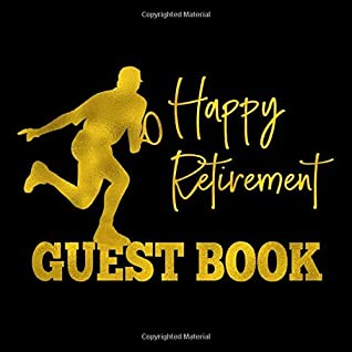 Happy Retirement: Gold Tennis Player Silhouette Keepsake Guestbook for Retirement Party - Tennis Themed Sign In Book for Men with Space for Visitors ... for Email, Name and Address - Square Size