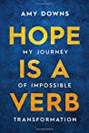 Hope Is a Verb: My Journey of Impossible Transformation