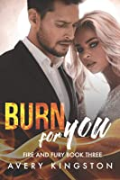 Burn For You: (Fire and Fury Book Three)