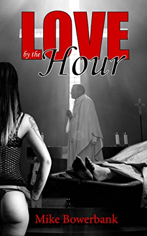 Love, by the Hour by Mike Bowerbank