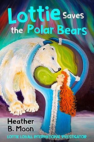 Lottie Saves the Polar Bears (Lottie Lovall: International Investigator, #4)