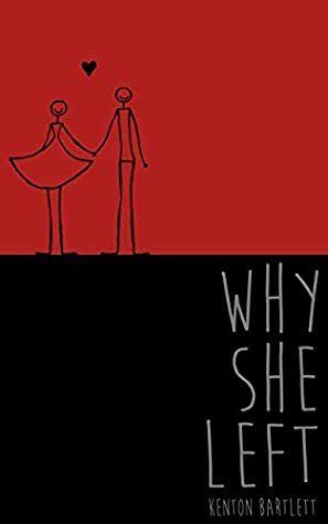 Why She Left by Kenton Bartlett