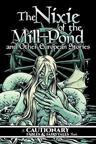The Nixie of the Mill-Pond and Other European Stories by Kel McDonald