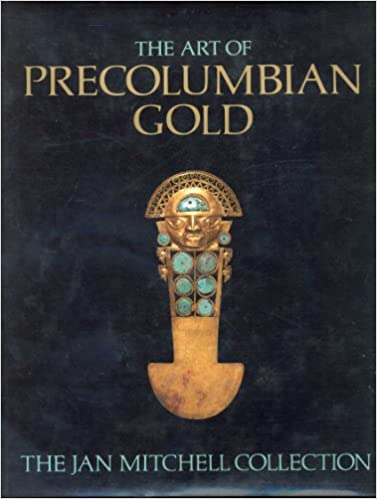 The Art of Precolumbian Gold The Jan Mitchell Collection