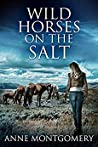 Wild Horses on the Salt by Anne  Montgomery