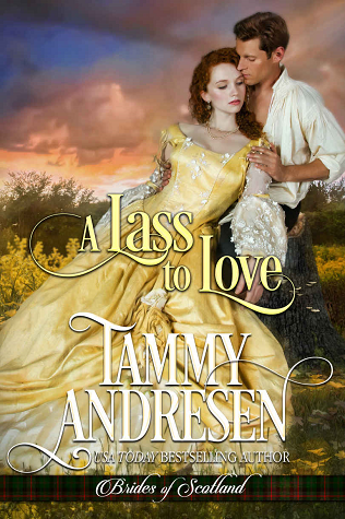 A Lass to Love (Brides of Scotland #1) - Tammy Andresen