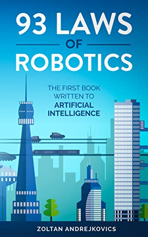 93 Laws of Robotics: The First Book Written To Artificial Intelligence (The Wise Society 2)