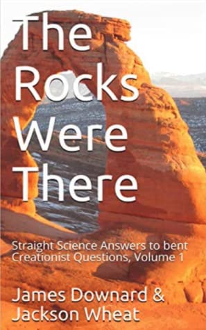 The Rocks Were There: Straight Science Answers to bent Creationist Questions, Volume 1