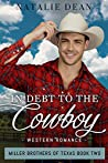 In Debt to the Cowboy (Miller Brothers of Texas #2)