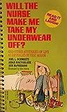 Will the Nurse Make Me Take My Underwear Off?