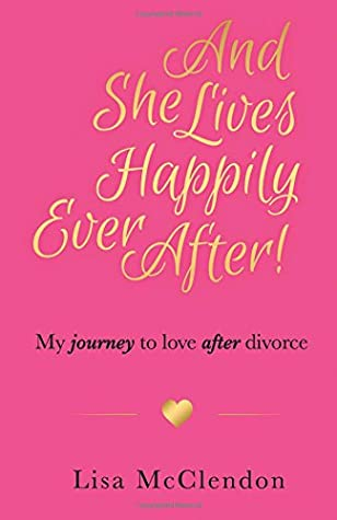 And She Lives Happily Ever After: My Journey to Love After Divorce