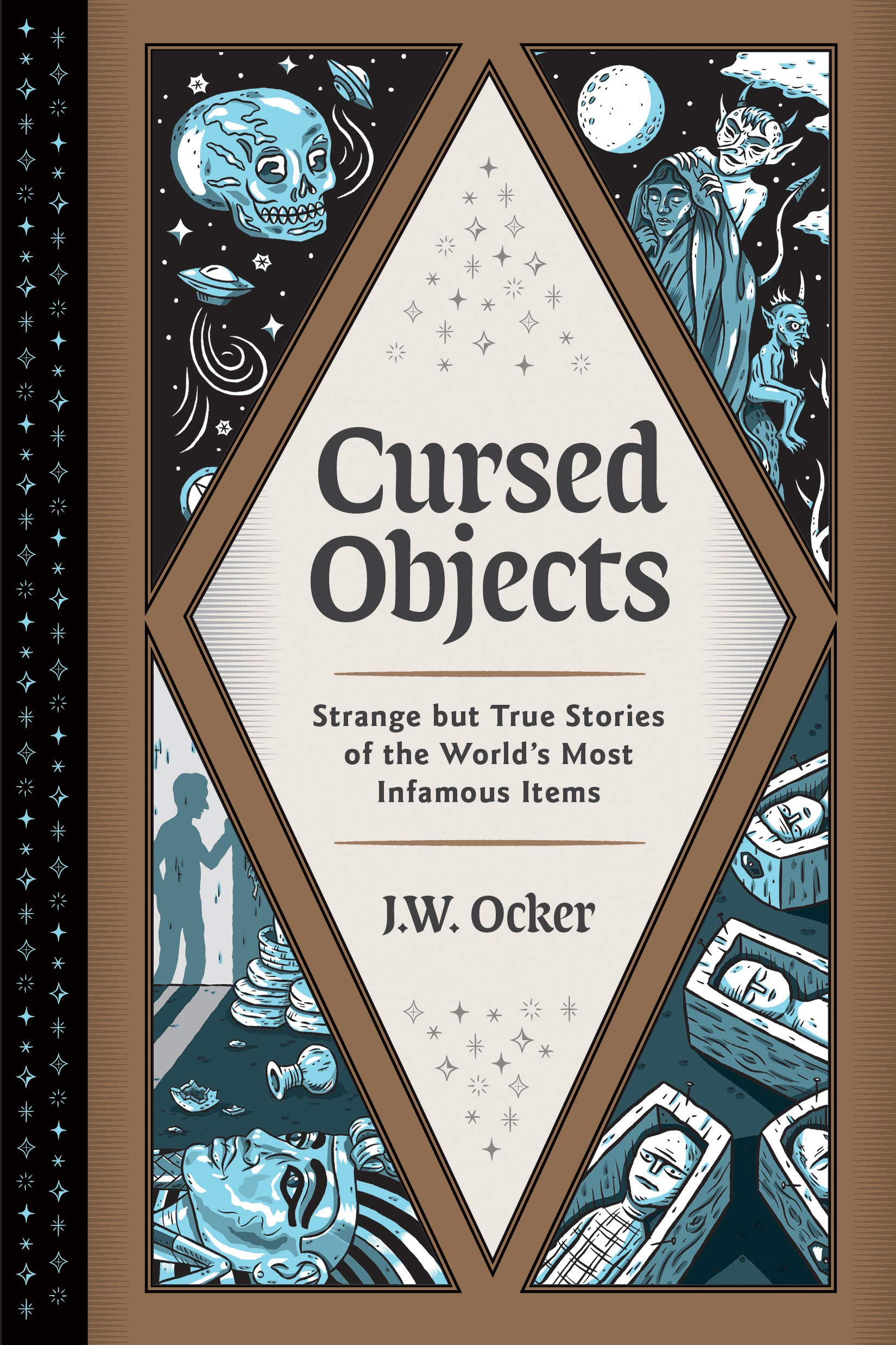 Cursed Objects: Strange but True Stories of the World's Most Infamous Items