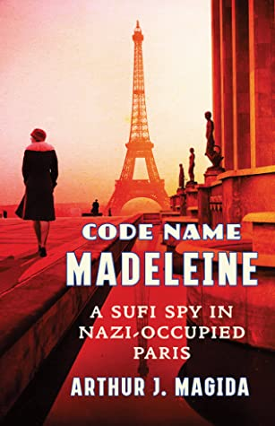 Code Name Madeleine: A Sufi Spy in Nazi-Occupied Paris