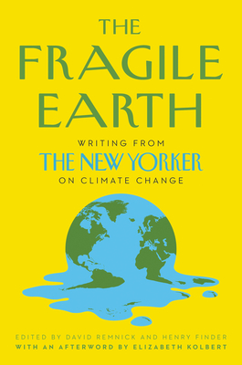 The Fragile Earth Writing from The New Yorker on Climate ChangebyDavid RemnickHenry Finder