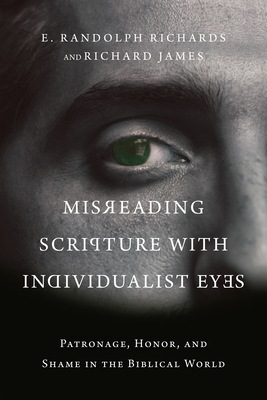 Misreading Scripture with Individualist Eyes: Patronage, Honor, and Shame in the Biblical World