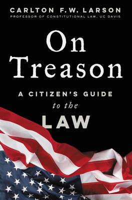 On Treason A Citizens Guide to the LawbyCarlton FW Larson