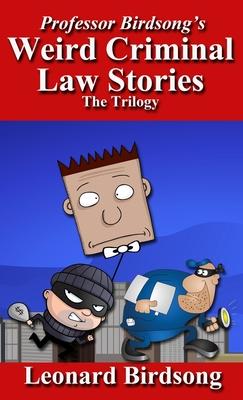 Professor Birdsong's Weird Criminal Law Stories: The Trilogy