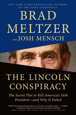 The Lincoln Conspiracy: The Secret Plot to Kill America's 16th President⁠—and Why It Failed by Brad Meltzer and Josh Mensch