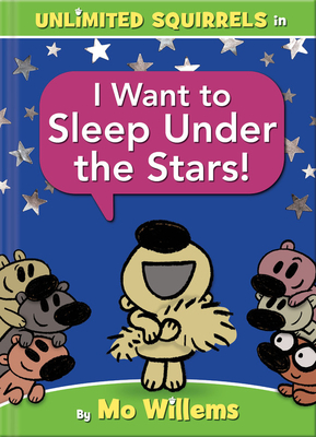 I Want to Sleep Under the Stars! (Unlimited Squirrels, #3)