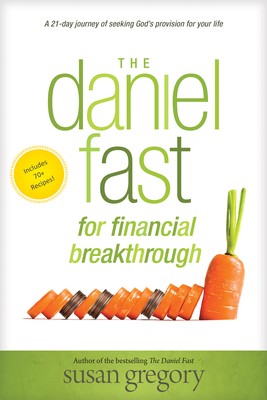The Daniel Fast for Financial Breakthrough: A 21-Day Journey of Seeking God's Provision for Your Life