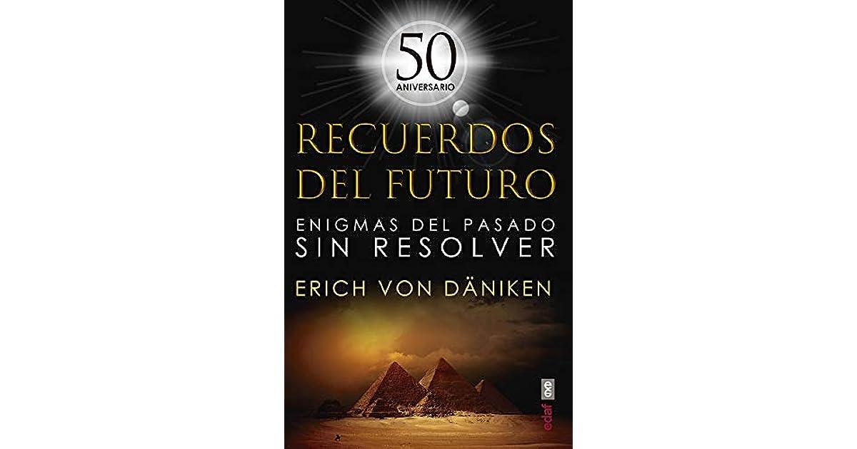 Recuerdos Del Futuro Enigmas Del Pasado Sin Resolver By Erich Von Däniken