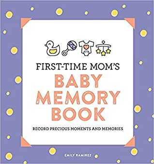 First-Time Mom's Baby Memory Book by Emily Ramirez