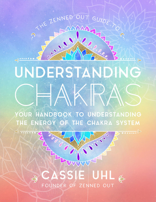 The Zenned Out Guide to Understanding Chakras - Cassie Uhl
