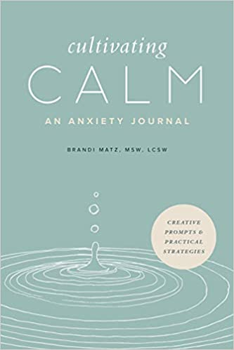 Cultivating Calm by Brandi Matz MSW LCSW (Author)