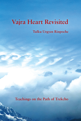 Vajra Heart Revisited: Teachings on the Path of Trekcho